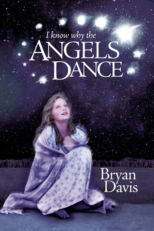 Bryan Davis - I Know why the Angels Dance